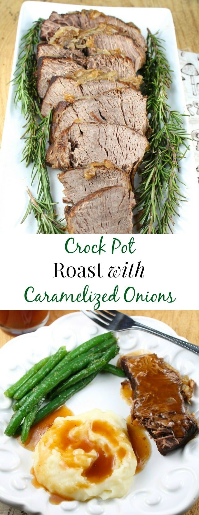 Photo collage sliced pot roast garnished with rosemary on a platter, sliced pot roast with gravy, mashed potatoes and gravy, green beans on a white plate, Text overlay ~ Crock Pot Roast with Caramelized Onions #crockpot #potroast #caramelizedonions